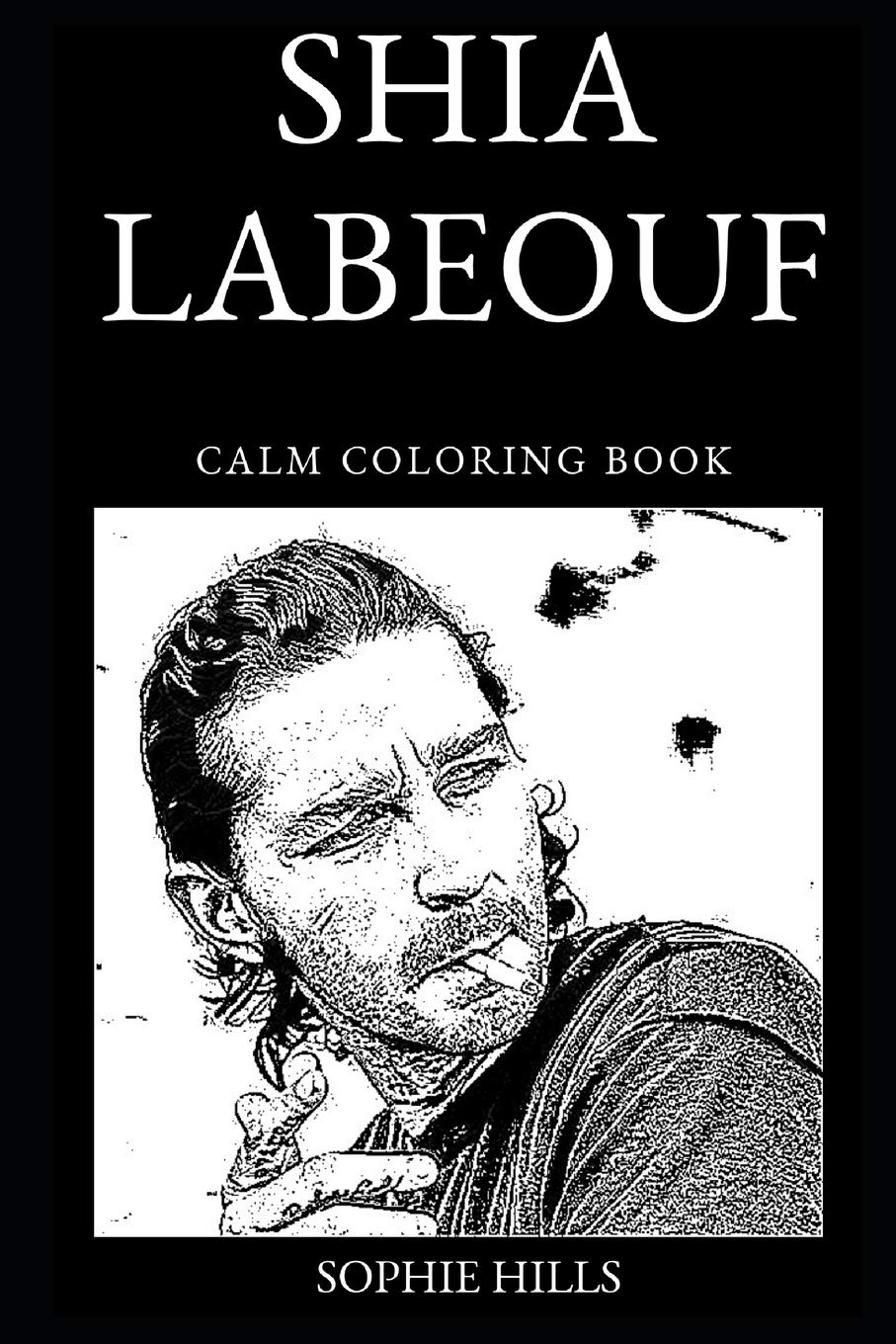 Shia LaBeouf Calm Coloring Book  Shia LaBeouf Calm Coloring Books Band 0
