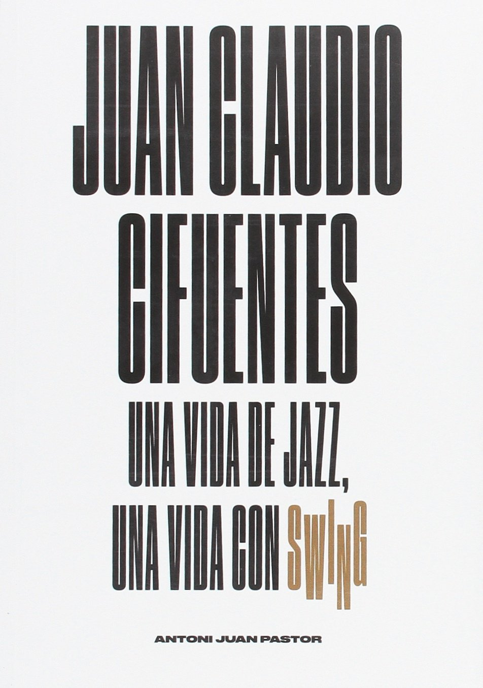 Juan Claudio Cifuentes: Una vida de jazz, una vida con swing: Amazon.es: Juan Pastor, Antoni: Libros