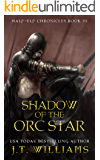 Shadow of the Orc Star: A Tale of the Dwemhar (Half-Elf Chronicles Book 3)