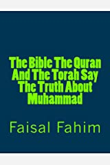 The Bible The Quran And The Torah Say The Truth About Muhammad Kindle Edition