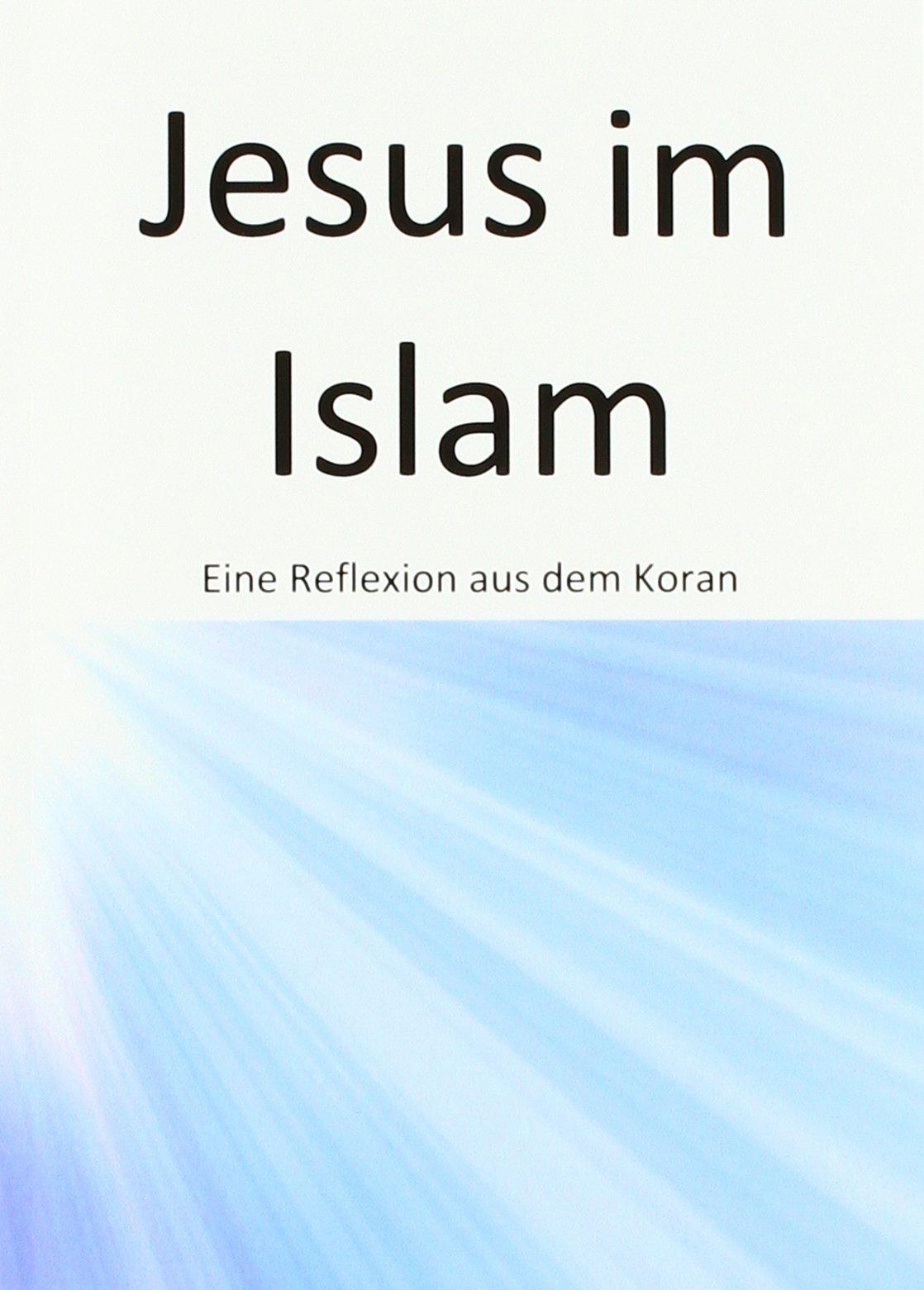 Jesus im Islam: Eine Reflexion aus dem Koran
