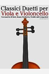 Classici Duetti per Viola e Violoncello: Facile Viola! Con musiche di Bach, Mozart, Beethoven, Vivaldi e altri compositori (Italian Edition) Kindle Edition