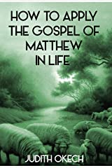 How to Apply the Gospel of Matthew in life Kindle Edition