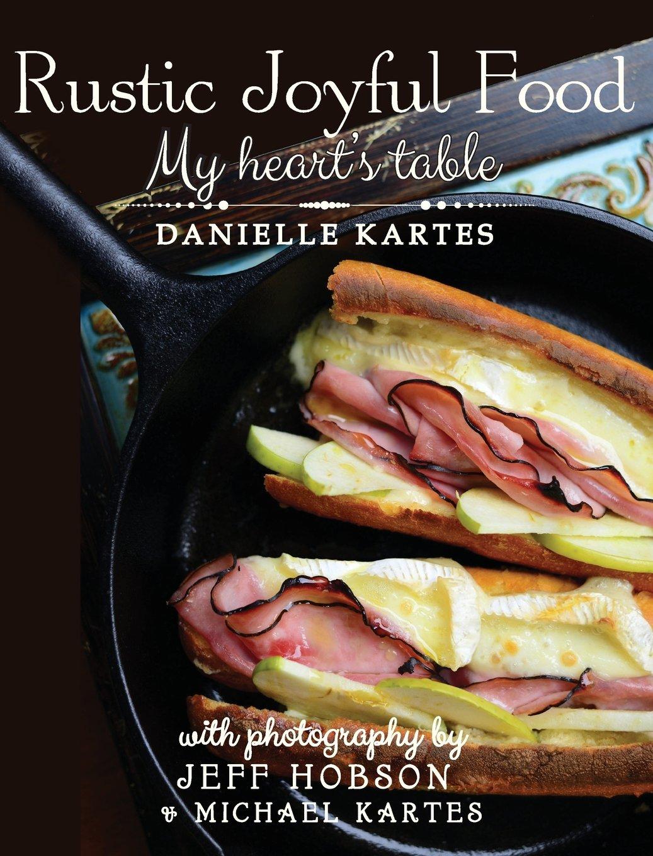 Download Rustic Joyful Food: My Heart's Table pdf