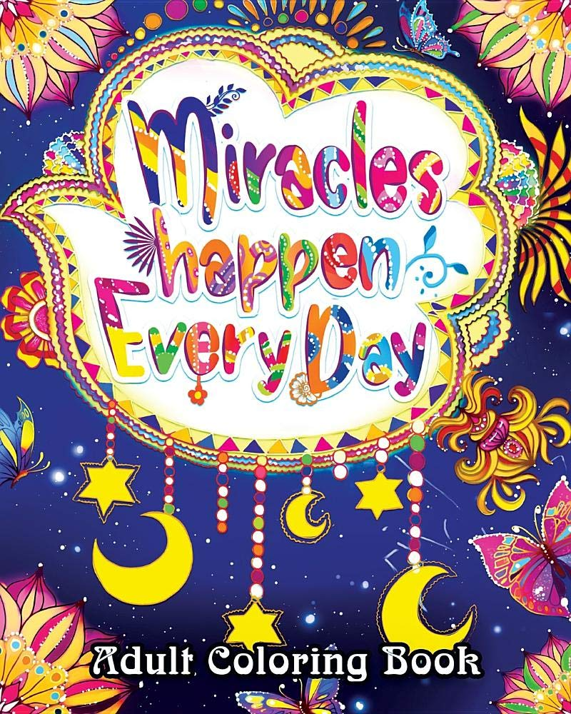 Miracles Happen Everyday Adult Coloring Book: Motivate Yourself with Beautiful Inspiring Phrases to Help Melt Stress Away Paperback – July 6, 2018 Coloring Book Cafe Independently published 1983370827