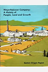 Weyerhaeuser Company: A History Of People Land And Growth. Eastern Oregon Region Paperback