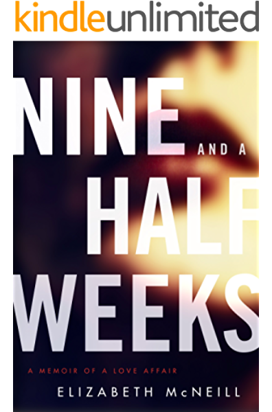 Nine And A Half Weeks A Memoir Of A Love Affair P S Kindle Edition By Mcneill Elizabeth Health Fitness Dieting Kindle Ebooks Amazon Com