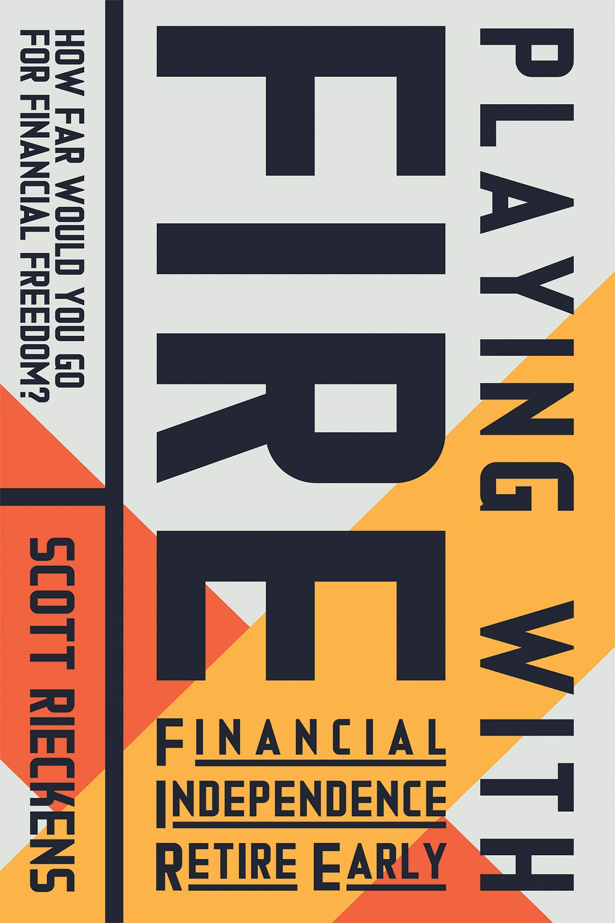 Playing with FIRE (Financial Independence Retire Early): How Far Would You  Go for Financial Freedom?: Scott Rieckens, Mr. Money Mustache:  9781608685806: ...