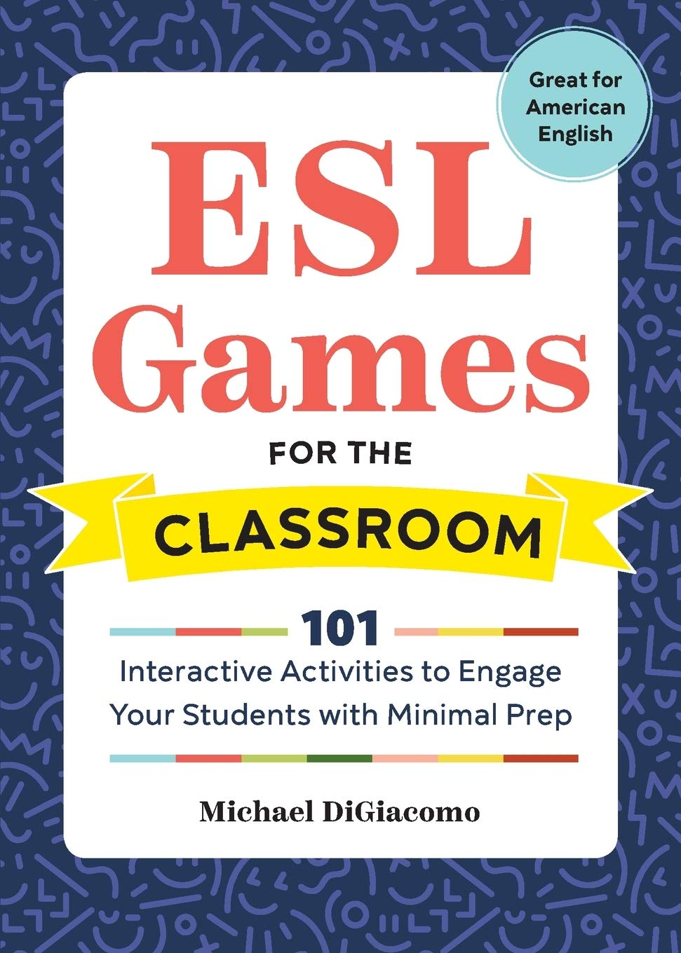 ESL Games For The Classroom  101 Interactive Activities To Engage Your Students With Minimal Prep