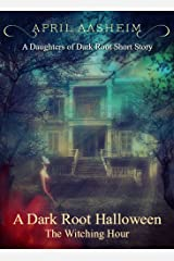 A Dark Root Halloween: The Witching Hour: A Daughters of Dark Root Companion Short Story (The Daughters of Dark Root Book 0) Kindle Edition