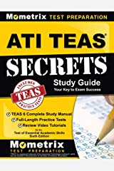 ATI TEAS Secrets Study Guide: TEAS 6 Complete Study Manual, Full-Length Practice Tests, Review Video Tutorials for the Test of Essential Academic Skills, Sixth Edition Paperback