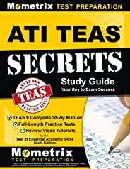 ATI TEAS Secrets Study Guide: TEAS 6 Complete Study Manual, Full-Length Practice Tests, Review Video Tutorials for the Test o