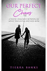 Our Perfect Chaos: A Poetic Dialogue Between An Adult Daughter And Her Mom Kindle Edition