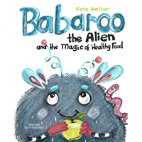 Babaroo the Alien and the Magic of Healthy Food: A Funny Children's Book about Good...