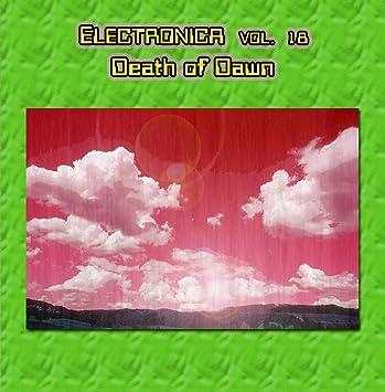 Death Of Dawn - Electronica Vol. 18: Death Of Dawn - Amazon ...