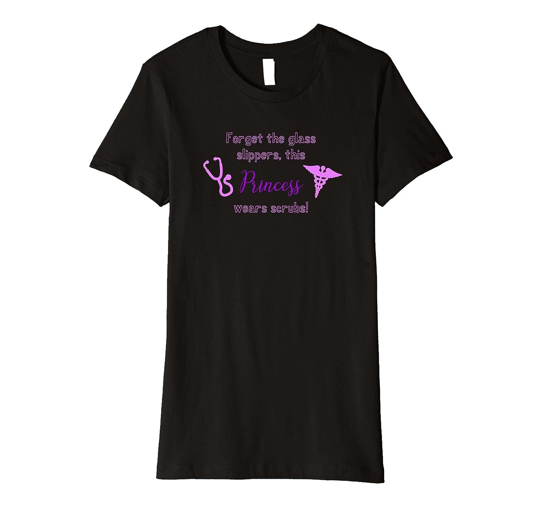 Forget Slippers This Princess Wears Scrubs T-Shirt-Teeae