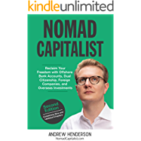 Nomad Capitalist: Reclaim Your Freedom with Offshore Companies, Dual Citizenship, Foreign Banks, and Overseas…