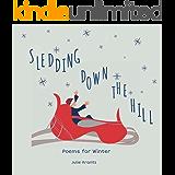 Sledding Down the Hill: Poems for Winter (Children's Poems for All Seasons Book 1)