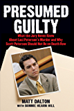 Presumed Guilty: What the Jury Never Knew About Laci Peterson's Murder and Why Scott Peterson Should Not Be on Death Row