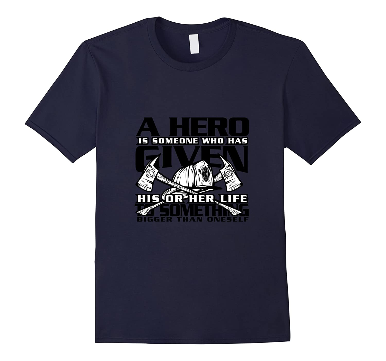 A Hero is Someone Who Has Given Proud Fireman T Shirt-TH