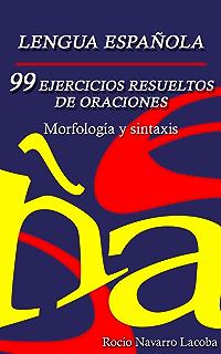 99 ejercicios resueltos de oraciones - Morfología y sintaxis (Fichas de gramática española) (
