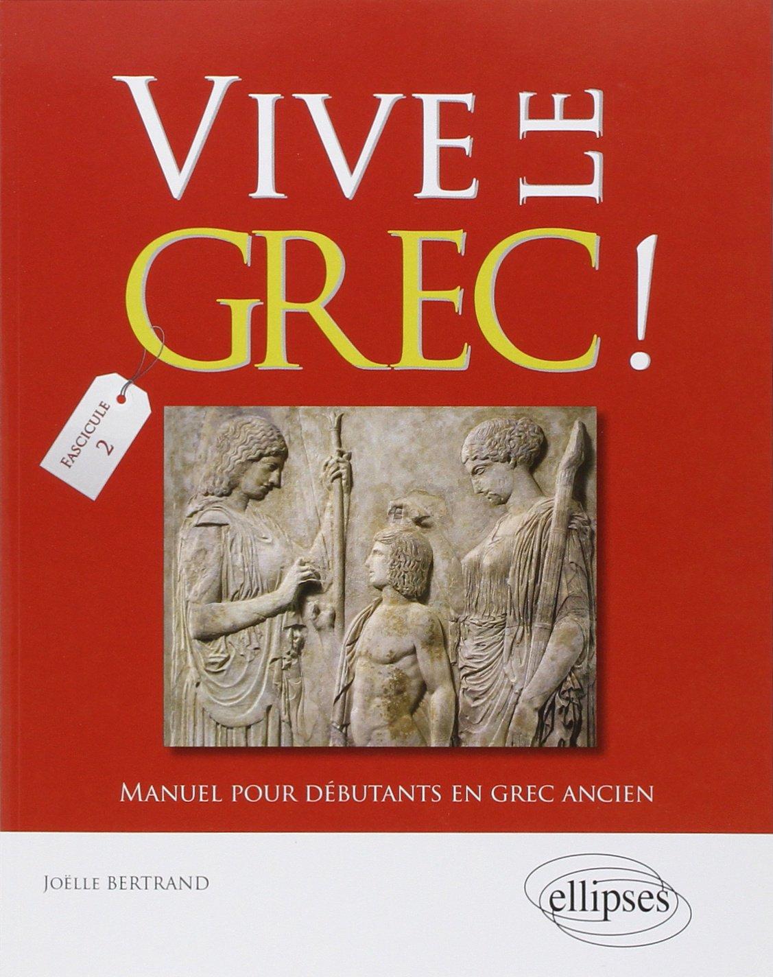 Vive le Grec ! Manuel pour Débutants en Grec Ancien Fascicule 2 Broché – 18 juin 2013 Joëlle Bertrand Ellipses Marketing 2729880070 Critique littéraire