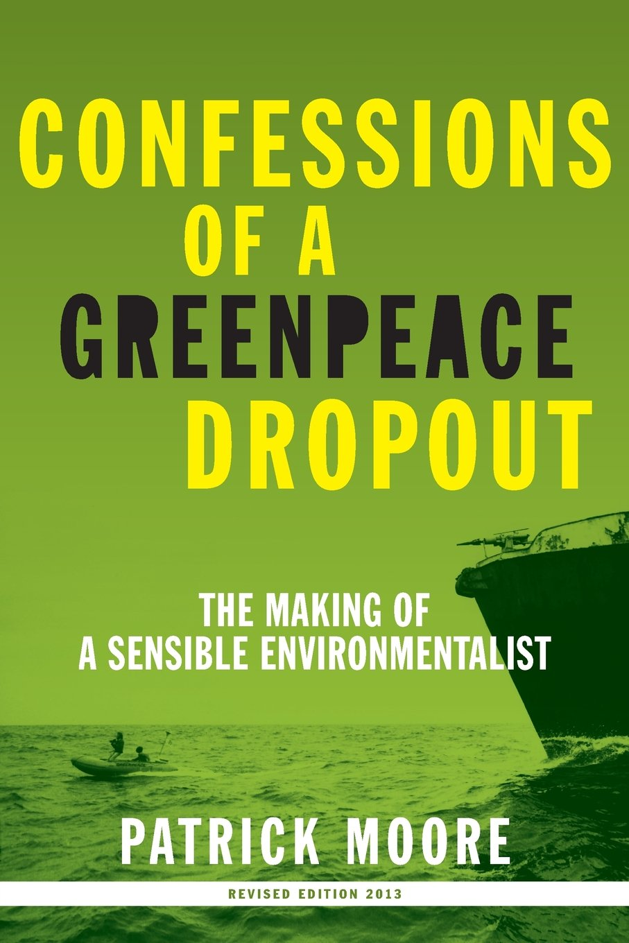 Download Confessions of a Greenpeace Dropout: The Making of a Sensible Environmentalist PDF