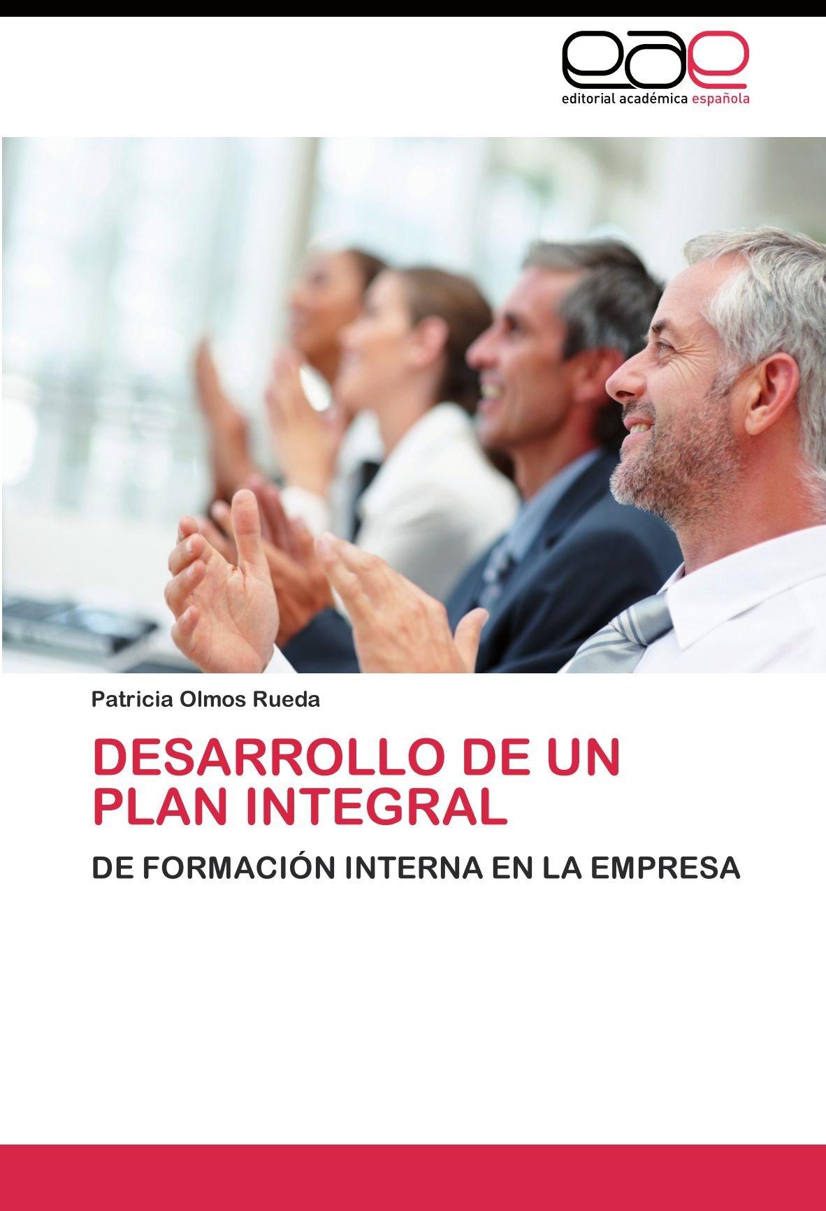 Download DESARROLLO DE UN PLAN INTEGRAL: DE FORMACIÓN INTERNA EN LA EMPRESA (Spanish Edition) PDF