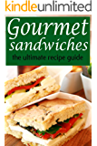 Gourmet Sandwiches - The Ultimate Recipe Guide