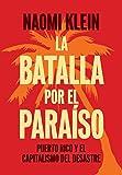 La Batalla Por El Paraiso: Puerto Rico y el Capitalismo Del Desastre