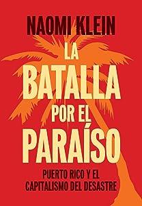 La Batalla Por el Paraíso: Puerto Rico y el Capitalismo Del Desastre (Spanish Edition)