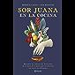 Sor Juana en la cocina (Fuera de colección) (Spanish Edition)