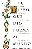 El libro que dio forma al mundo: Como la Biblia creó el alma de la civilización occidental (Spanish Edition)