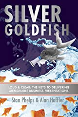 Silver Goldfish: Loud & Clear: The 10 Keys to Delivering Memorable Business Presentations Kindle Edition