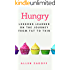 Hungry: Lessons Learned on the Journey from Fat to Thin