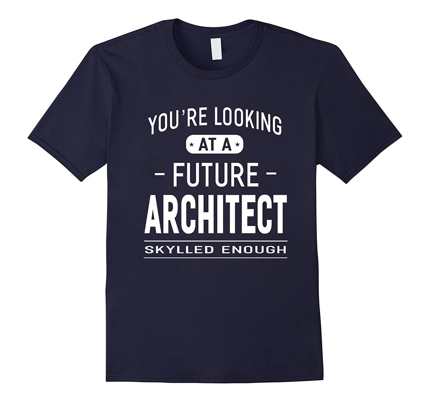 You're Looking At A Future Architect T-shirt Graduation Gift-TH