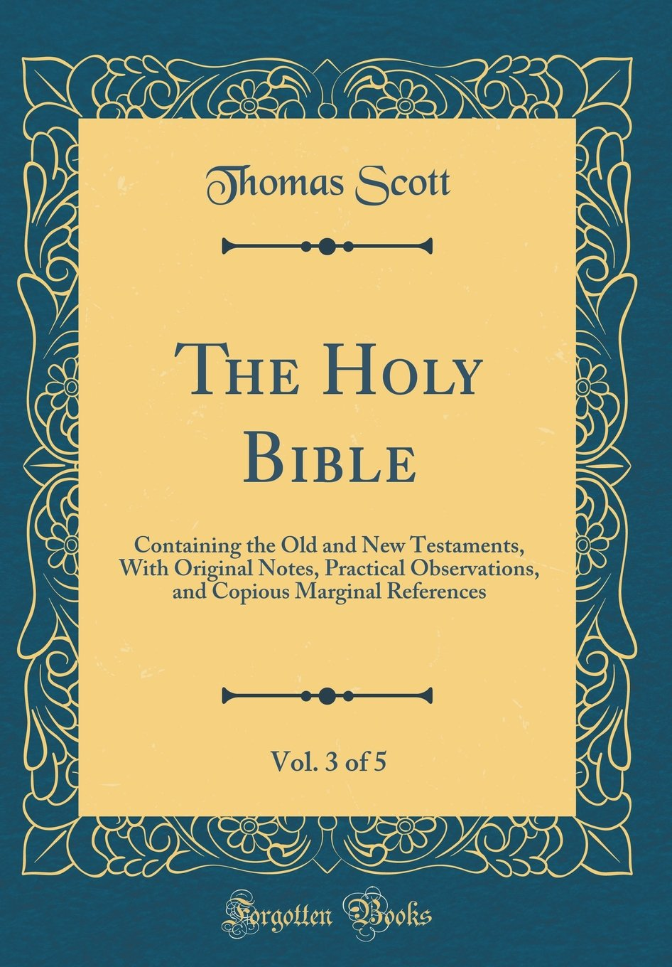 Read Online The Holy Bible, Vol. 3 of 5: Containing the Old and New Testaments, With Original Notes, Practical Observations, and Copious Marginal References (Classic Reprint) ebook