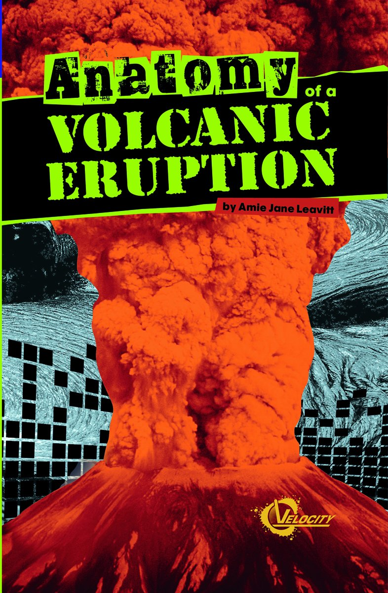 Anatomy Of A Volcanic Eruption Disasters Amie Jane Leavitt