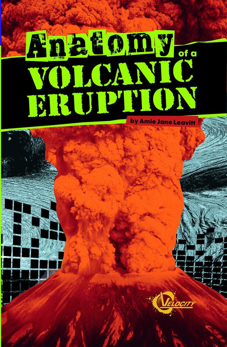 Anatomy of a Volcanic Eruption (Disasters): Amie Jane Leavitt ...