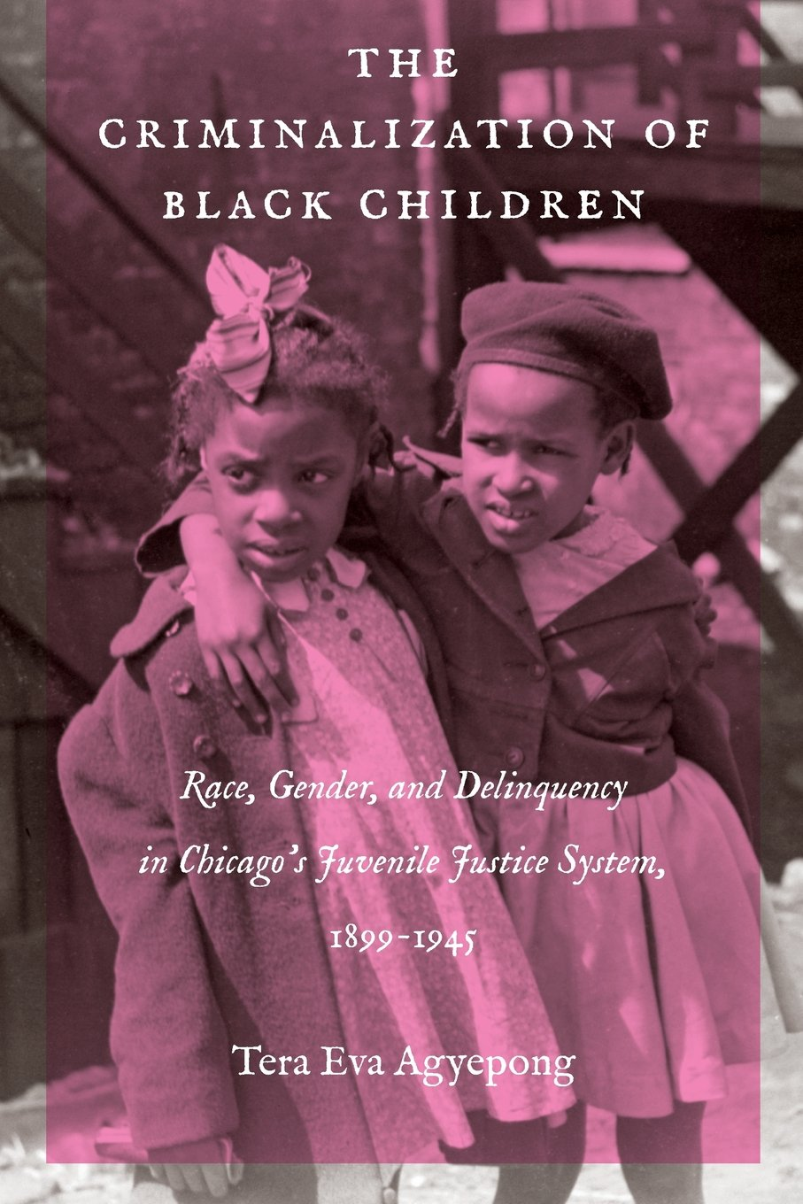 The Criminalization of Black Children: Race, Gender, and Delinquency in Chicago's Juvenile Justice System, 1899–1945 (Justice, Power, and Politics) pdf