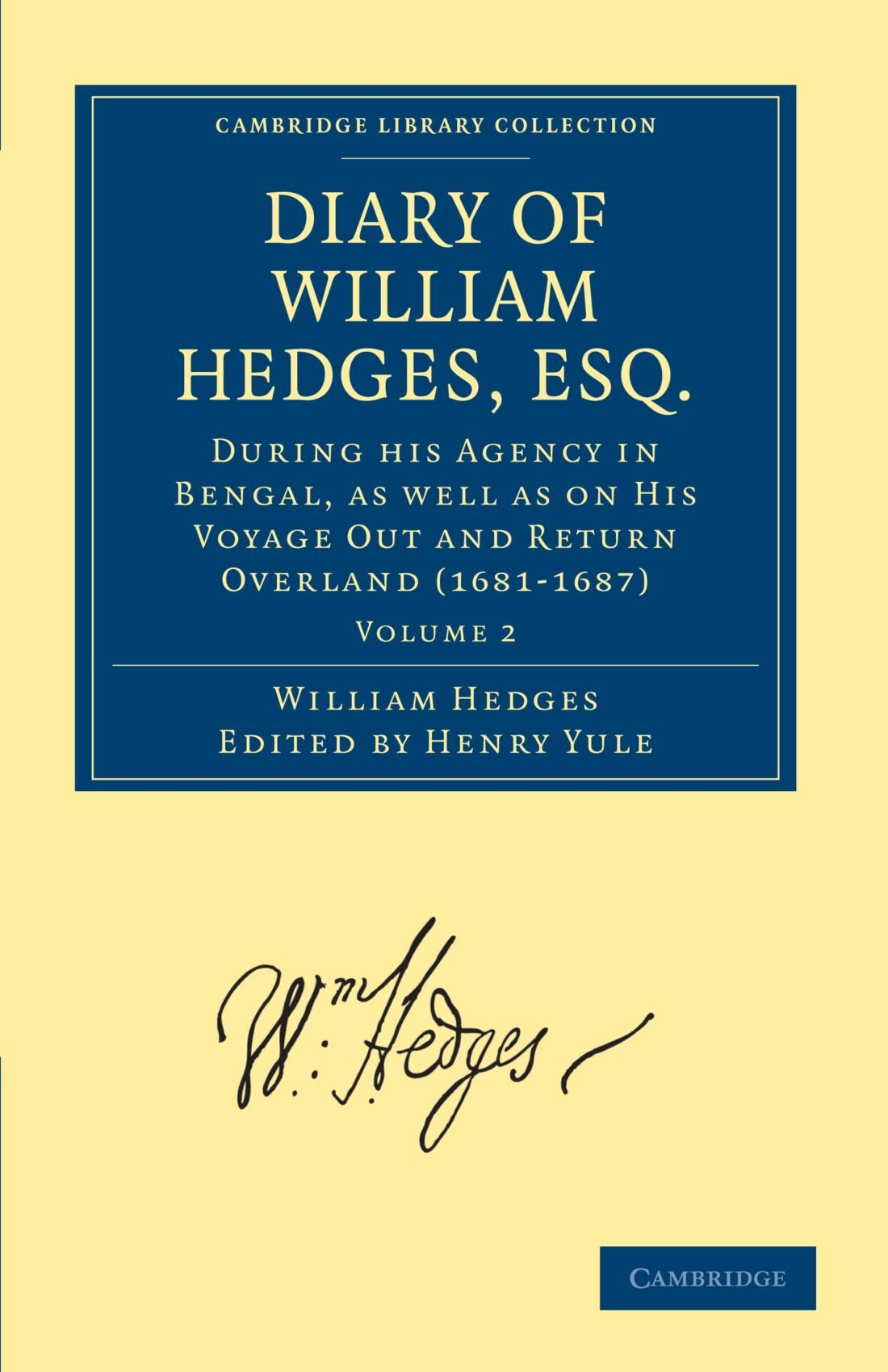 Diary of William Hedges, Esq. (Afterwards Sir William Hedges), During his Agency in Bengal, as well as on His Voyage Out and Return Overland ... Library Collection - Hakluyt First Series) PDF