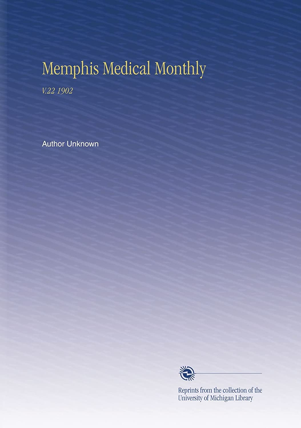 Memphis Medical Monthly: V.22 1902 Author Unknown