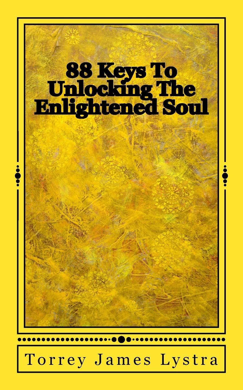 Download 88 Keys To Unlocking The Enlightened Soul (Sacred Earth Series) (Volume 3) PDF