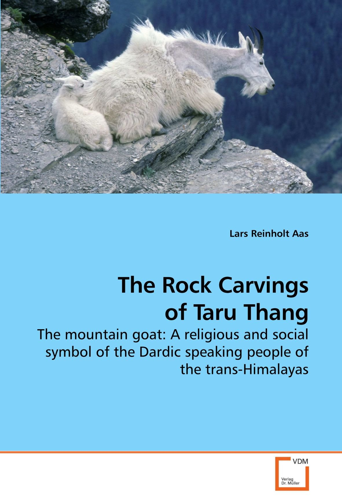 The Rock Carvings of Taru Thang: The mountain goat: A religious and social symbol of the Dardic speaking people of the trans-Himalayas pdf epub