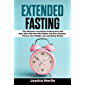 EXTENDED FASTING: The Ultimate Intermitted Fasting Diet and Keto Diet with New Mini Habits and Keto Recipes: Favour Your Weight Loss and Sleep Better. (English Edition)