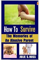 How To Survive The Memories of an Abusive Parent Kindle Edition