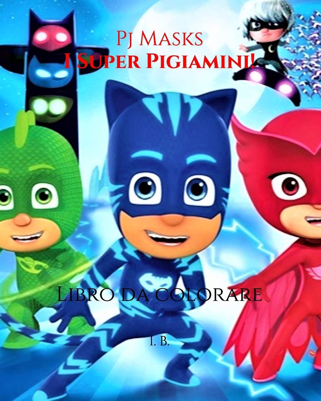 Pj Masks: I Super Pigiamini!: Libro da colorare - Super ...