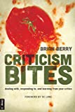 Criticism Bites: dealing with, responding to, and learning from your critics