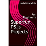 Superfun P5.js Projects: For Beginners