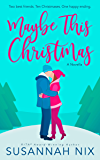 Maybe This Christmas: A Small Town Second-Chance Holiday Romance
